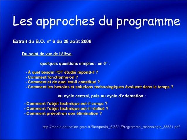 Les approches du programme Du point de vue de l'élève, quelques questions simples : en 6° : - À quel besoin l'OT étudié ré...