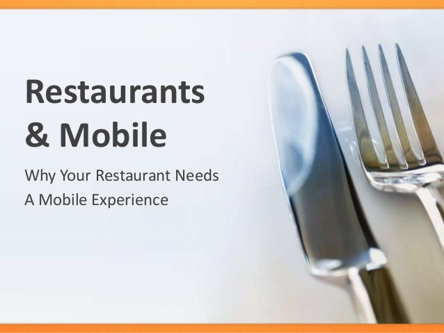 Restaurants& MobileWhy Your Restaurant NeedsA Mobile Experience