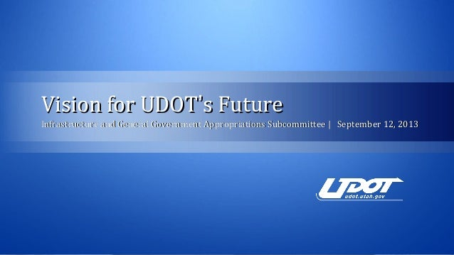Vision for UDOTVision for UDOT''s Futures Future Infrastructure and General Government Appropriations Subcommittee | Septe...