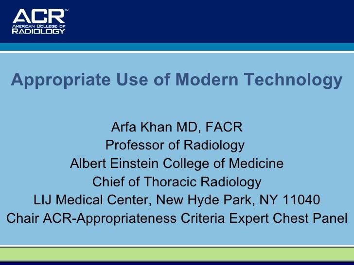 Arfa Khan MD, FACR Professor of Radiology  Albert Einstein College of Medicine Chief of Thoracic Radiology LIJ Medical Cen...