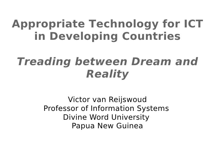 Appropriate Technology for ICT   in Developing CountriesTreading between Dream and          Reality          Victor van Re...