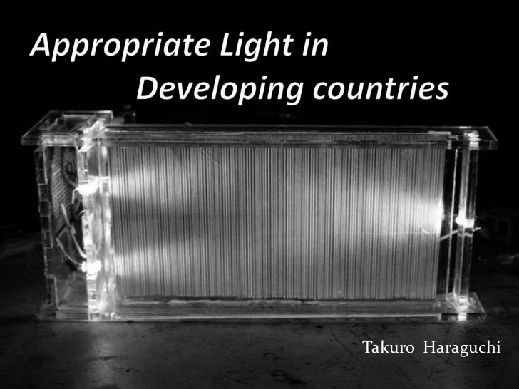 Appropriate Light in             Developing countries<br />TakuroHaraguchi<br />