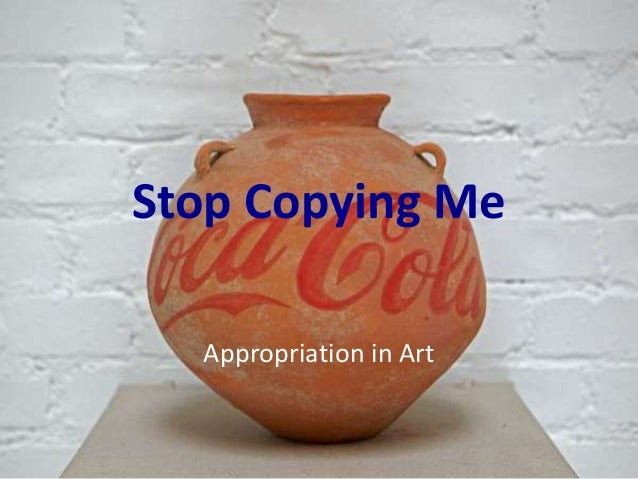 Stop Copying Me Appropriation in Art