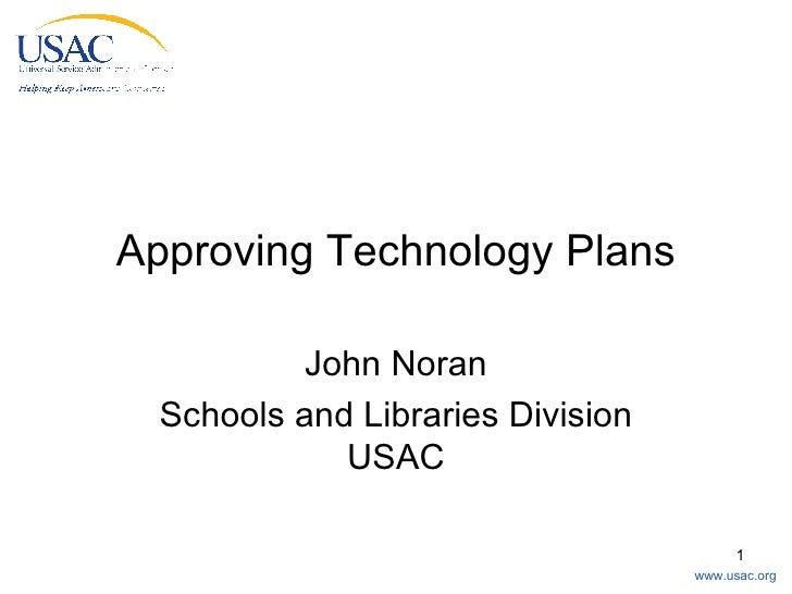 Approving Technology Plans John Noran Schools and Libraries Division USAC