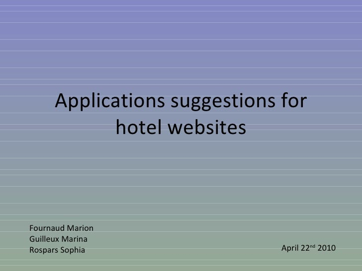 Applications suggestions for hotel websites Fournaud Marion Guilleux Marina Rospars Sophia April 22 nd  2010