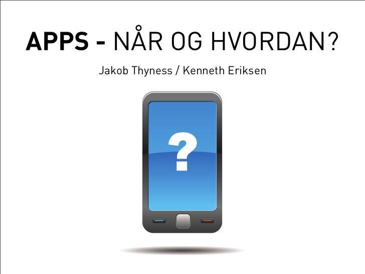 APPS - NÅR OG HVORDAN?     Jakob Thyness / Kenneth Eriksen