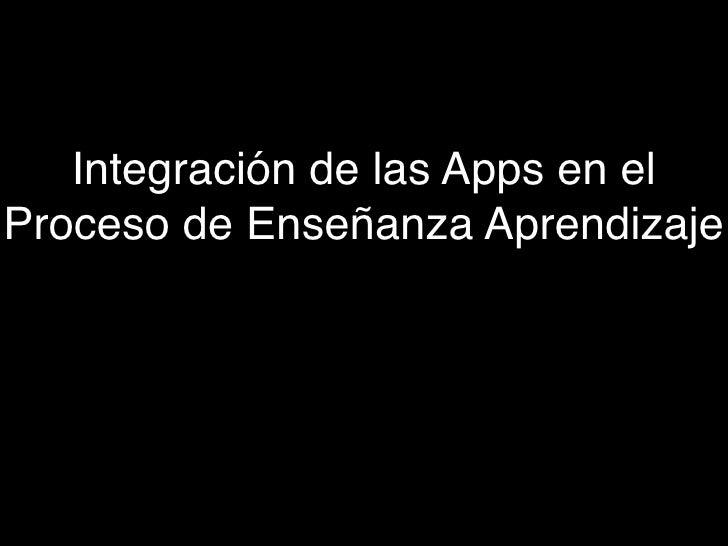 Integración de las Apps en el Proceso de Enseñanza Aprendizaje