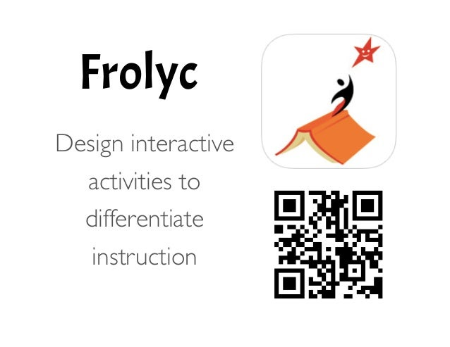 Frolyc ! 	   Design interactive activities to differentiate instruction