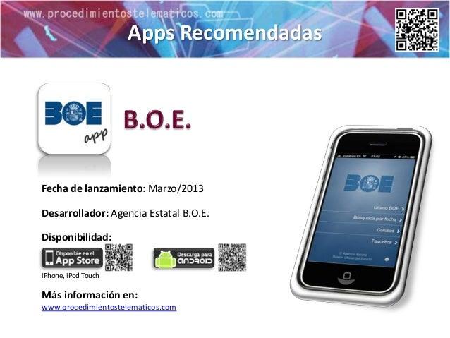 Apps RecomendadasFecha de lanzamiento: Marzo/2013Desarrollador: Agencia Estatal B.O.E.Disponibilidad:iPhone, iPod TouchMás...