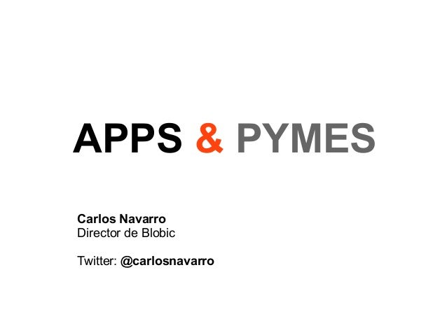 APPS & PYMESCarlos NavarroDirector de BlobicTwitter: @carlosnavarro