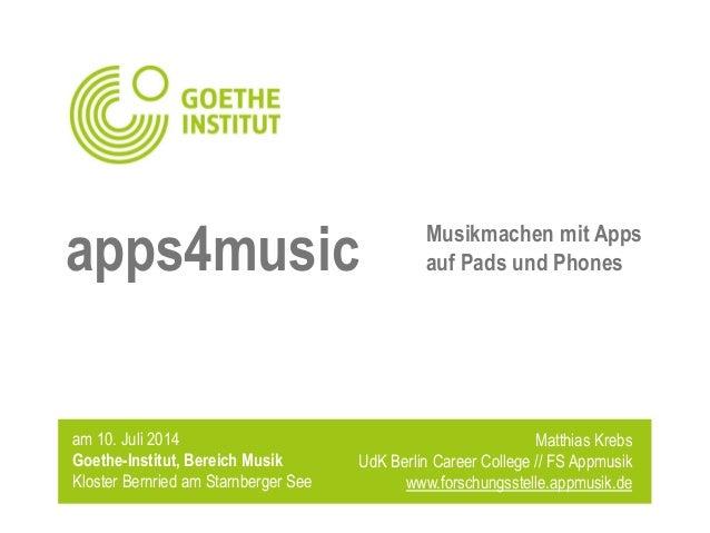 Matthias Krebs UdK Berlin Career College // FS Appmusik www.forschungsstelle.appmusik.de am 10. Juli 2014 Goethe-Institut,...