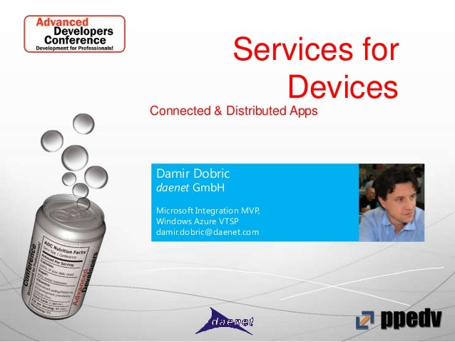 Services for Devices Connected & Distributed Apps  Damir Dobric daenet GmbH  Microsoft Integration MVP, Windows Azure VTSP...