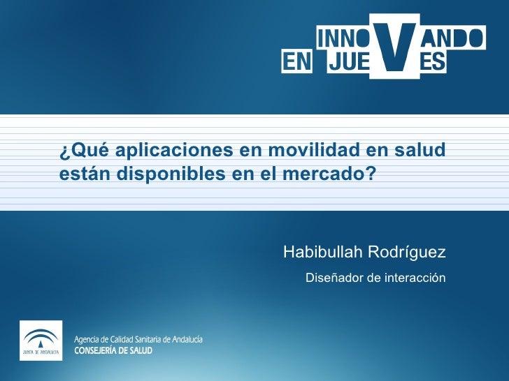 ¿Qué aplicaciones en movilidad en saludestán disponibles en el mercado?                      Habibullah Rodríguez         ...