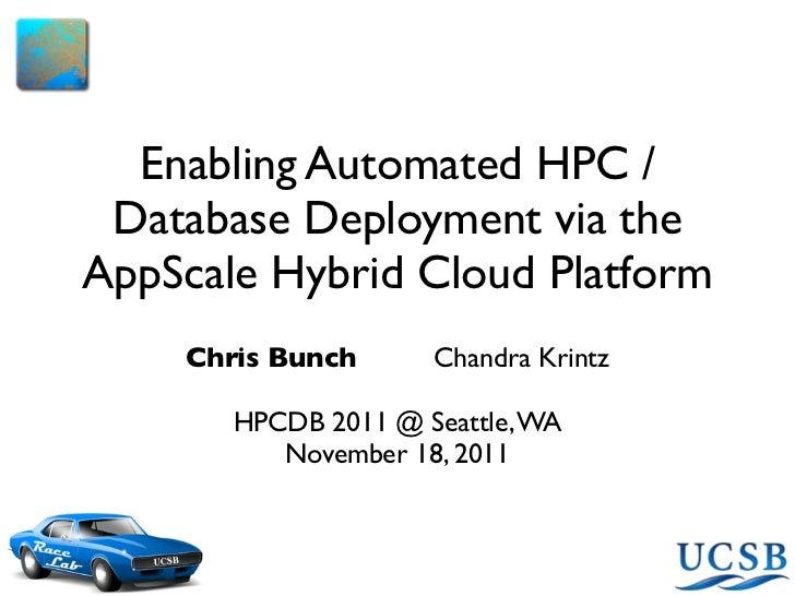 Enabling Automated HPC / Database Deployment via theAppScale Hybrid Cloud Platform    Chris Bunch      Chandra Krintz     ...