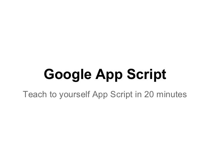 Google App ScriptTeach to yourself App Script in 20 minutes