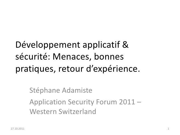 Développement applicatif &   sécurité: Menaces, bonnes   pratiques, retour d'expérience.             Stéphane Adamiste    ...