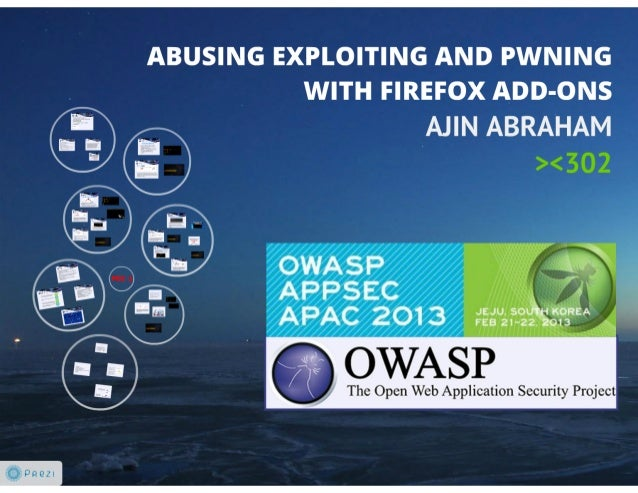 Abusing, Exploiting and Pwning with Firefox Add-ons: OWASP Appsec 2013 Presentation