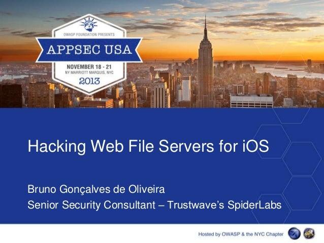 Hacking Web File Servers for iOS Bruno Gonçalves de Oliveira Senior Security Consultant – Trustwave's SpiderLabs