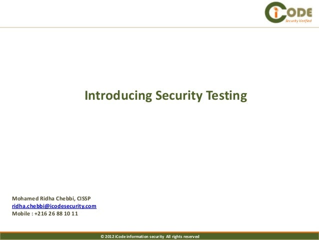 Security Verified                         Introducing Security TestingMohamed Ridha Chebbi, CISSPridha.chebbi@icodesecurit...