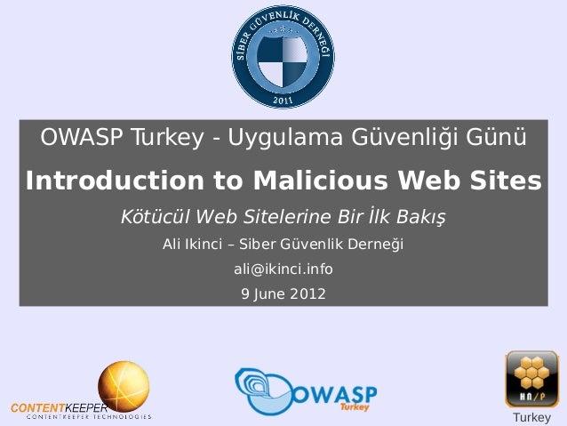 OWASP Turkey - Uygulama Güvenliği Günü  Introduction to Malicious Web Sites Kötücül Web Sitelerine Bir İlk Bakış Ali Ikinc...