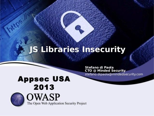JS Libraries Insecurity  Appsec USA 2013  Stefano di Paola CTO @ Minded Security stefano.dipaola@mindedsecurity.com
