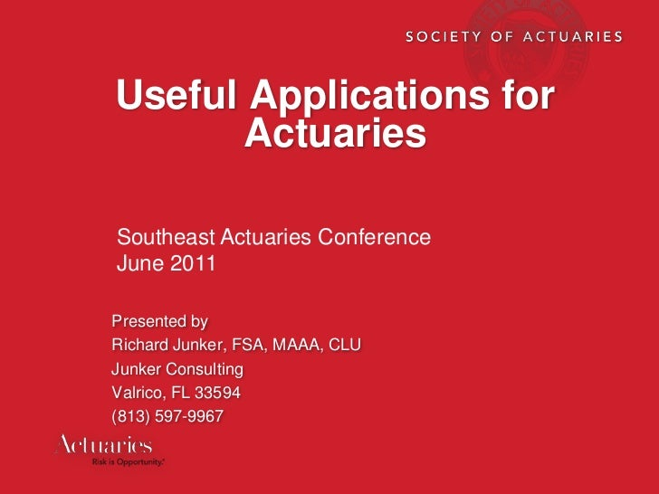 Useful Applications for      ActuariesSoutheast Actuaries ConferenceJune 2011Presented byRichard Junker, FSA, MAAA, CLUJun...