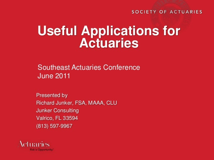 Useful Applications for Actuaries<br />Southeast Actuaries Conference<br />June 2011<br />Presented by<br />Richard Junker...