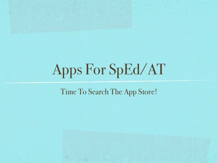 Apps For SpEd/AT Time To Search The App Store!