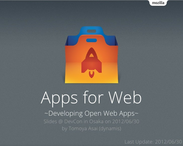 Apps for Web~Developing Open Web Apps~Slides @ DevCon in Osaka on 2012/06/30        by Tomoya Asai (dynamis)              ...