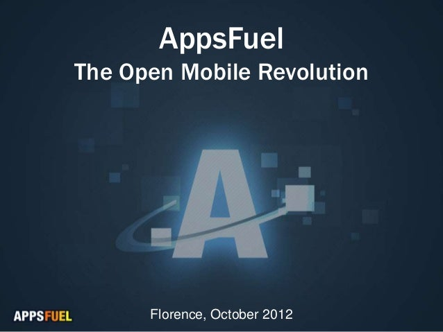 AppsFuelThe Open Mobile Revolution      Florence, October 2012