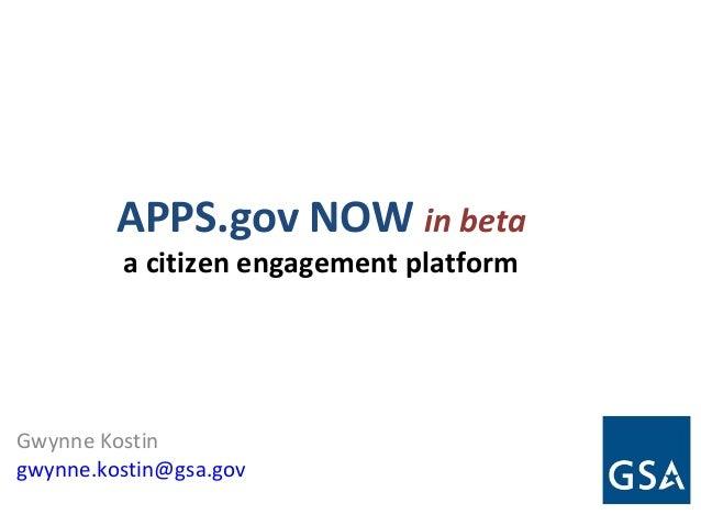 APPS.gov NOW in beta a citizen engagement platform Gwynne Kostin gwynne.kostin@gsa.gov
