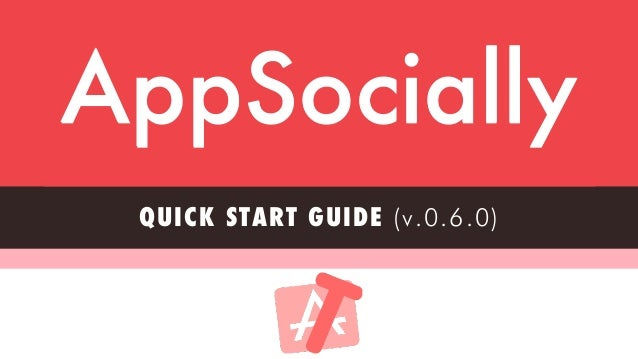 founders@appsocial.ly AppSocially QUICK START GUIDE (v.0.6.0)