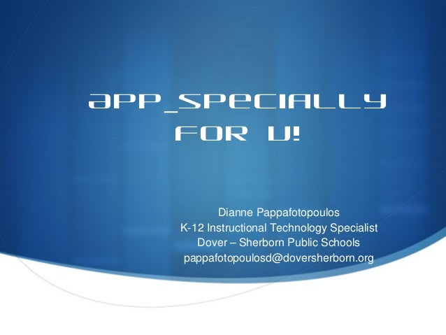 App_specially    for U!          Dianne Pappafotopoulos   K-12 Instructional Technology Specialist      Dover – Sherborn P...