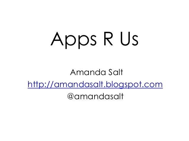 Apps R Us Amanda Salt http://amandasalt.blogspot.com @amandasalt
