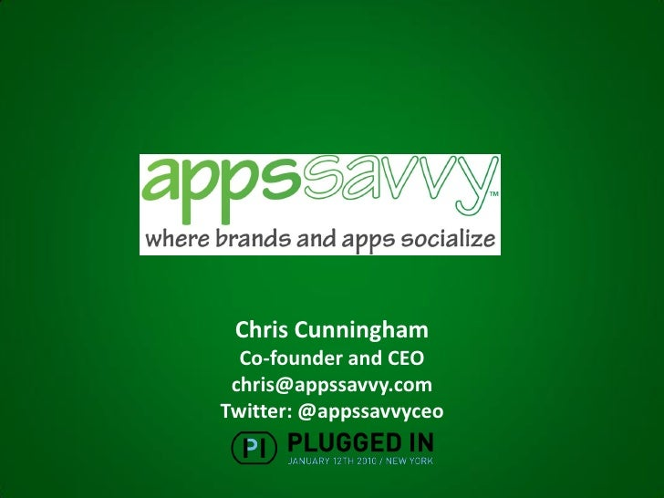 Chris Cunningham   Co-founder and CEO  chris@appssavvy.com Twitter: @appssavvyceo