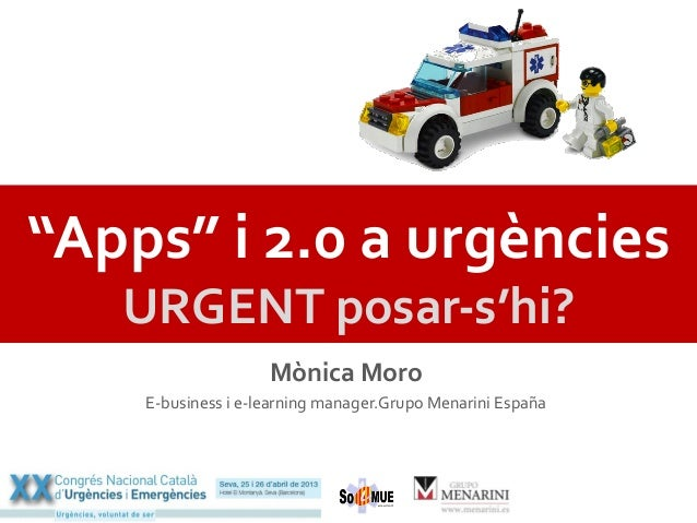 """""""Apps"""" i 2.0 a urgències URGENT posar-‐s'hi? Mònica Moro E-‐business i e-‐learning manager.Grup..."""