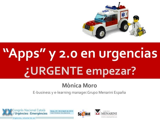 """Apps""	  y	  2.0	  en	  urgencias	  ¿URGENTE	  empezar?	  Mònica	  Moro	  E-­‐business	  y	  e-­‐learning	  manager.Grupo	..."