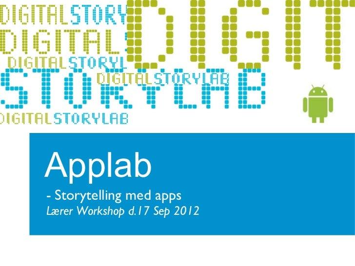 Applab- Storytelling med appsLærer Workshop d.17 Sep 2012