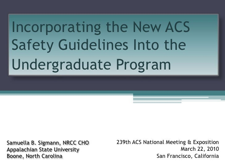 Incorporating the New ACS Safety Guidelines Into the Undergraduate Program<br />Samuella B. Sigmann, NRCC CHO<br />Appalac...