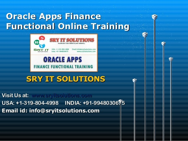 Oracle Apps Finance Functional Online Training  SRY IT SOLUTIONS Visit Us at: www.sryitsolutions.com USA: +1-319-804-4998 ...