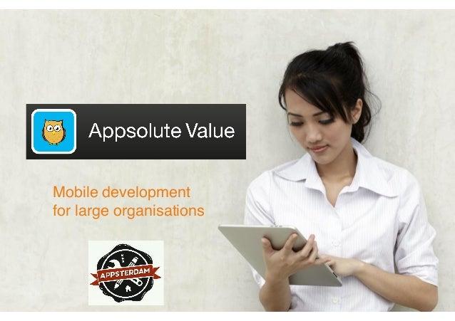 Mobile development !for large organisations