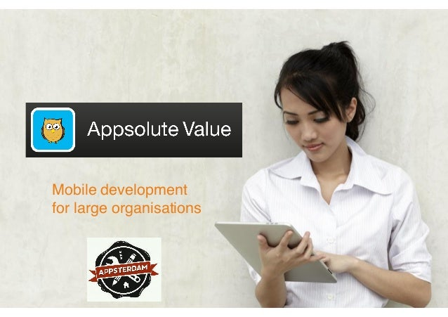 Mobile App development for Large Companies- presented at Appsterdam wwll