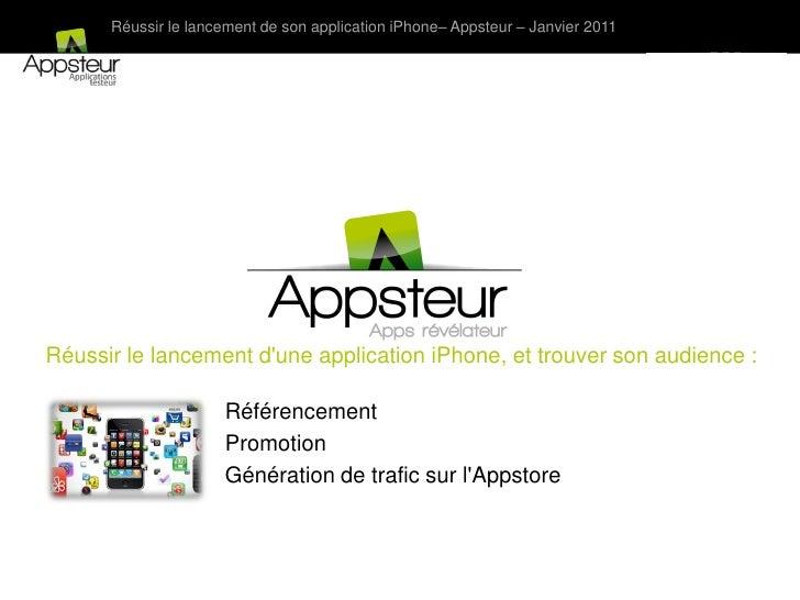 Réussir le lancement de son application iPhone– Appsteur – Janvier 2011Réussir le lancement dune application iPhone, et tr...
