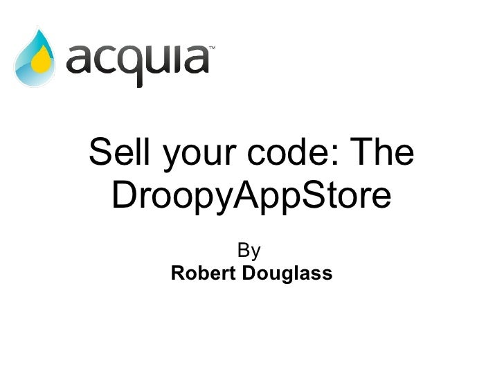 Sell your code: The DroopyAppStore By  Robert Douglass