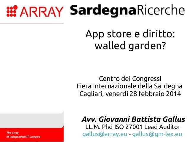 App store e diritto: walled garden? Centro dei Congressi Fiera Internazionale della Sardegna Cagliari, venerdì 28 febbraio...
