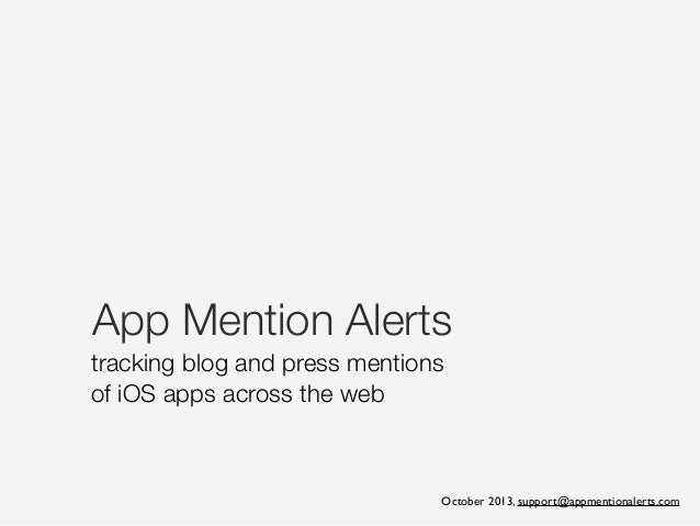 App Mention Alerts tracking blog and press mentions of iOS apps across the web October 2013, support@appmentionalerts.com