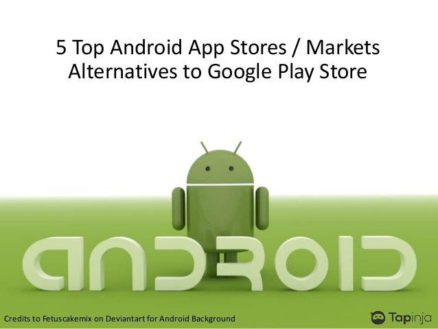 5 Top Android App Stores Alternatives To Google Play Store