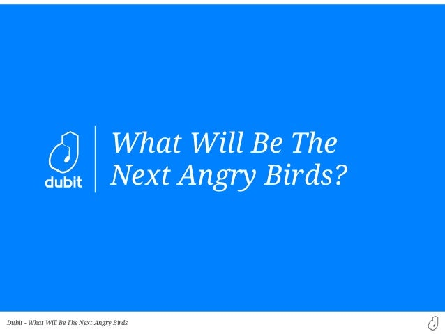 Dubit -What Will Be TheNext Angry Birds?What Will Be The Next Angry Birds