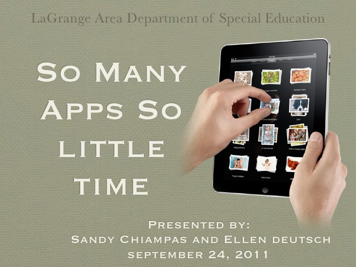 LaGrange Area Department of Special EducationSo ManyApps So little  time               Presented by:      Sandy Chiampas a...