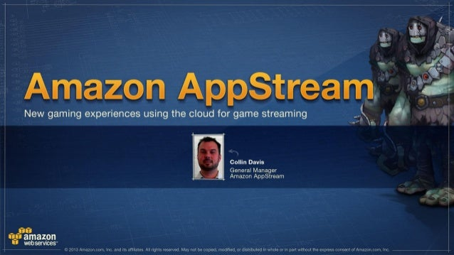 Amazon AppStream - New Gaming Experiences Using the Clouds for Game Streaming - GDC 2014